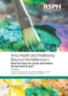 Arts, Health and Wellbeing Beyond the Millennium: How far have we come and where do we want to go?